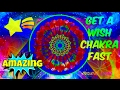 GET A WISH CHAKRA FAST!  FULFILL WISHES & DESIRES!  SUBLIMINAL AFFIRMATIONS MEDITATION SPELL