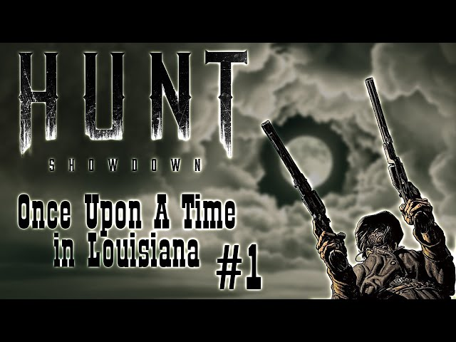 Once Upon A Time in Louisiana. Part 1 | Hunt: Showdown