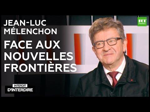 Interdit d'interdire - Jean-Luc Mélenchon face aux nouvelles frontières