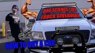 Bro Science Truck Giveaway / How to Buy a Car