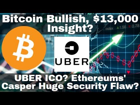 Crypto News | Bitcoin Bullish, $13,000 In Sight! Uber ICO? Ethereums' Casper Huge Security Flaw