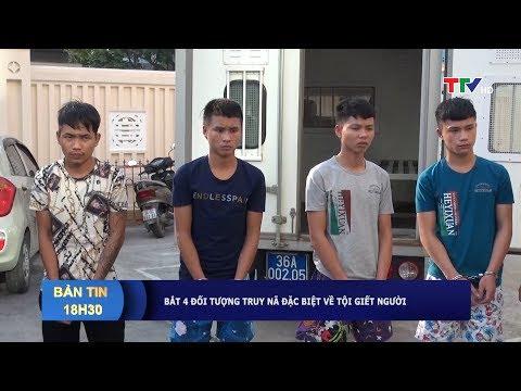 Thanh Hóa: Bắt 4 đối Tượng Truy Nã đặc Biệt Về Tội Giết Người