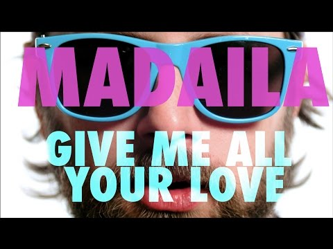 Madaila - Give Me All Your Love (Official Video)