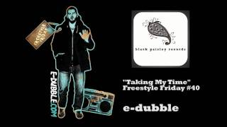 Repeat youtube video e-dubble - Taking My Time (Freestyle Friday #40)