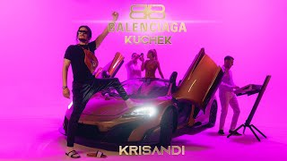 KRISANDI - BALENCIAGA KUCHEK (Official Video)