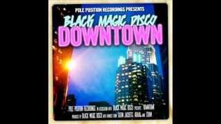 "Black Magic Disco - ""Downtown"" (Original Mix)"