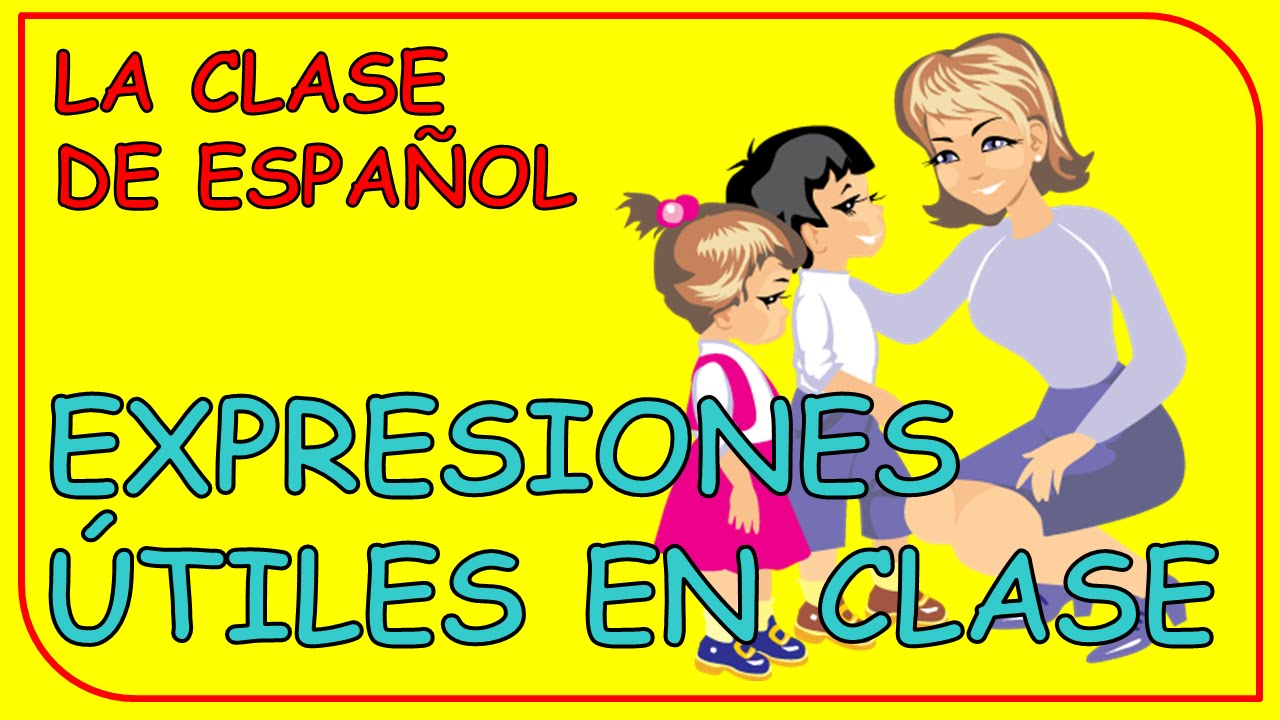 useful expressions in the spanish classroom expresiones útiles en