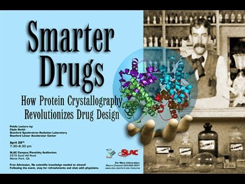 Public Lecture—Smarter Drugs: How Protein Crystallography Revolutionizes Drug Design
