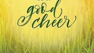 Sabbath Day Gathering: Be of Good Cheer (12/1/18)