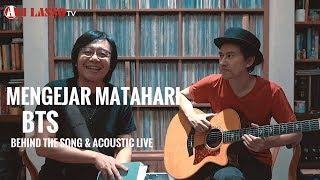 'MENGEJAR MATAHARI' ACOUSTIC LIVE & BEHIND THE SONG.