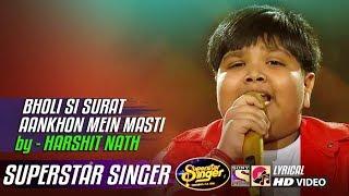 BHOLI SI SURAT AANKHO MEIN MASTI - AAYE HAYE - HARSHIT NATH - SUPERSTAR SINGER 2019