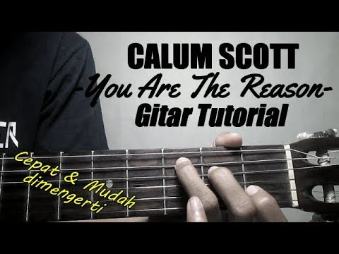 (Gitar Tutorial) CALUM SCOTT - You Are The Reason | Cepat & Mudah Dimengerti