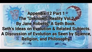 Seth Appendix 12 Unknown Reality Vol 2 Evolution, Science, Religion, & Philosophy