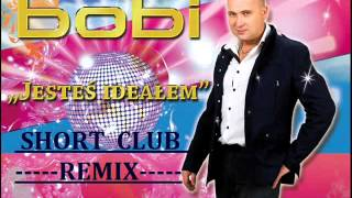 Bobi   Jesteś ideałem 2014 (Short Club Remix - Bobi)