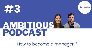 The Ambitious Podcast #3 - How to become a Manager?