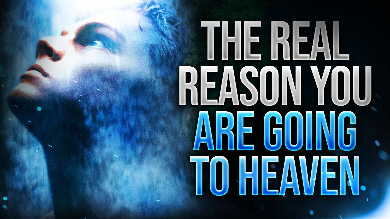 The Real Reason You Are Going To Heaven (THIS MAY SURPRISE YOU)