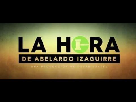 Especial La Hora de Abelardo Izaguirre Julio 17 2017