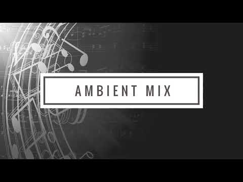 Ambient Mix | Ft. Uncomposed