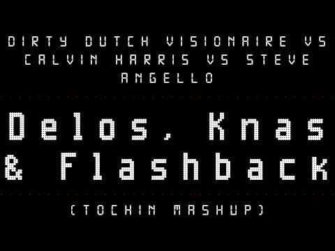 Dirty Dutch Visionaire Vs Calvin Harris Vs Steve Angello - Delos, Knas & Flashback (Tochin Mashup)
