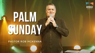 Palm Sunday - Pastor Rob McKenna