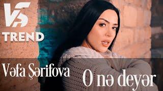 Смотреть клип Vefa Serifova - O Ne Deyer