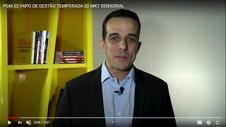 PGM 02 PAPO DE GESTÃO TEMPORADA 02   MKT SENSORIAL