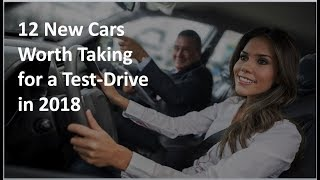 12 New Cars to Test Drive in 2018 (new car prices range from about $21,000 to $73,000)