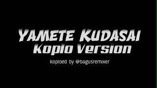 Yamete Kudasai Koplo Version [TIKTOK YAMETE KUDASAI] by Bagus Remixer