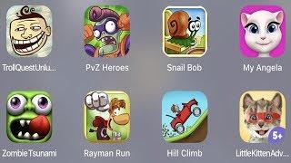 Troll Quest Unlucky,PVZ Heroes,Snail Bob,Angela,Zombie Tsunami,Rayman Run,Hill Climb,Little Kitten