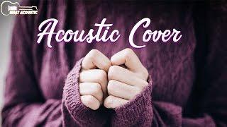 Acoustic Cover || Nhạc nước ngoài Acoustic cover hay nhất 2017
