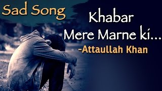 Video Khabar Mere Marne Ki Sunte Hi Dekho - Attaullah Khan Sad Songs | Dard Bhare Geet download MP3, 3GP, MP4, WEBM, AVI, FLV Juni 2017