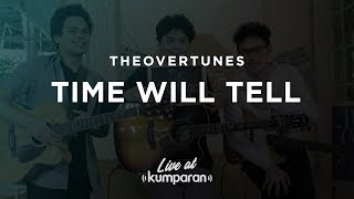 Video TheOvertunes - Time Will Tell   Live at kumparan download MP3, 3GP, MP4, WEBM, AVI, FLV Juli 2018