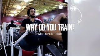 Why Do You Train: OpTic ProoF