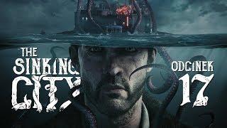 The Sinking City (PL) #17 - Ku głębinom (Gameplay PL / Zagrajmy w)