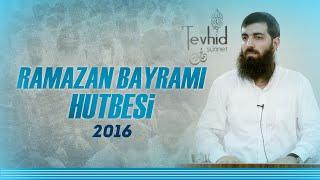 Ramazan Bayramı Hutbesi 2016 | Halis Hoca (Ebu Hanzala)