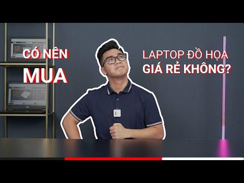 Có nên mua laptop đồ họa giá rẻ không?