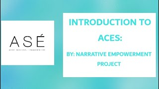 INTRODUCTION TO ACES: (PART 1) By Narrative Empowerment Project