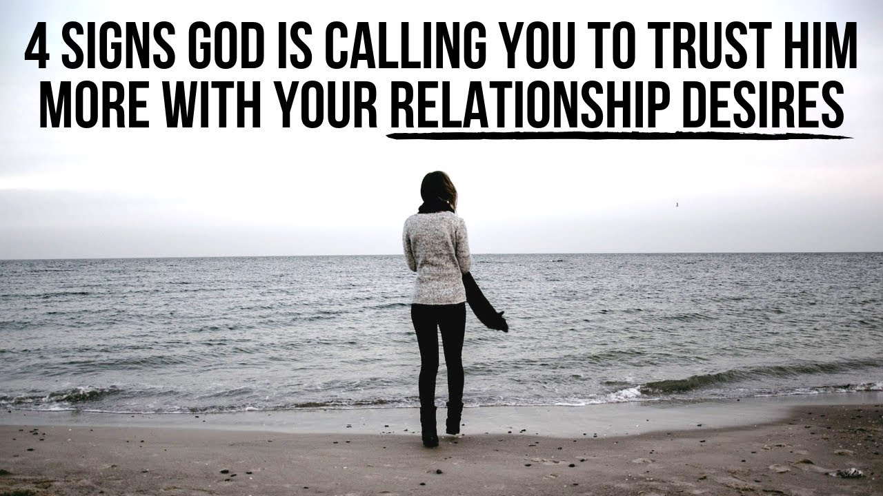 4 Signs God Is Asking You to Trust Him More with Your Relationship Desires