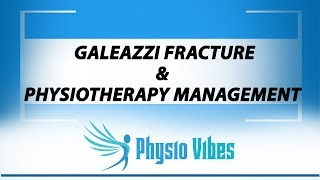 GALEAZZI FRACTURE & PHYSIOTHERAPY MANAGEMENT