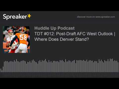 TDT #012: Post-Draft AFC West Outlook | Where Does Denver Stand?