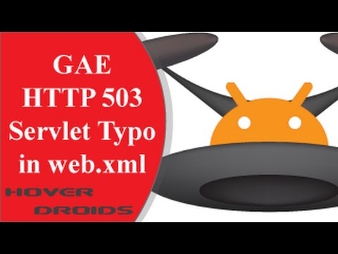 GAE Error Resolution: HTTP 503 Servlet Typo in web.xml