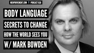 Body Language Secrets From The Worlds #1 Ranked Body Language Expert (Mark Bowden Interview)