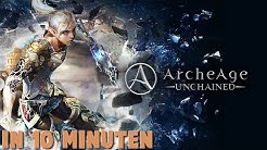 ArcheAge: Unchained in 10 Minuten!