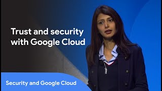 Security and Trust For Google Cloud (Cloud Next '19)