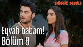 Türk Malı 8. Bölüm (Final) - Eyvah Babam!
