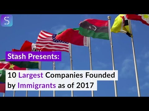 Top 10 Largest Companies Founded by Immigrants as of 2017