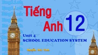 TIẾNG ANH LỚP 12 - UNIT 4 : SCHOOL EDUCATION SYSTEM | ENGLISH 12
