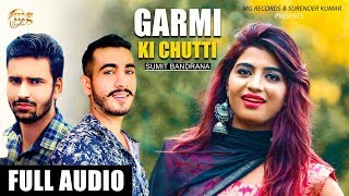 New Haryanvi Song | Garmi Ki Chutti | Sumit Bandrana, Nikku Singh,Sachin Bandrana | Latest Song 2019
