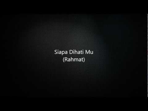 Siapa Dihati Mu (Rahmat) - Lirik