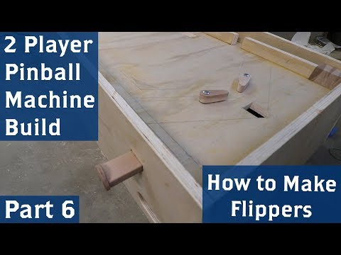 2 Player Pinball Machine Build, Part 6 (How to Make Flippers)